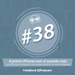 ep.38: Il primo iPhone non si scorda mai