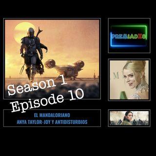 Preamidxs S1x10 - El Mandaloriano, Anya Taylor-Joy y Antidisturbios