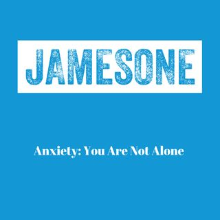 Anxiety: You Are Not Alone