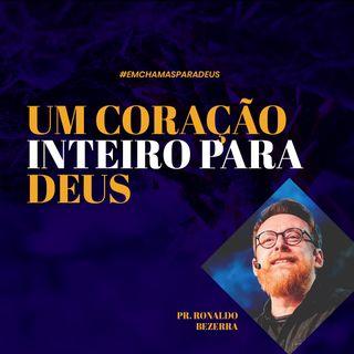 Um coração inteiro para Deus // pr. Ronaldo Bezerra