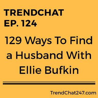 Ep. 124 - 129 Ways To Find a Husband With Ellie Bufkin