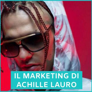 #78 - Il Marketing di Achille Lauro