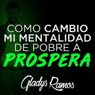 Como cambio mi Mentalidad de Pobre a Prospera  - Gladys Ramos
