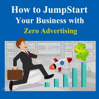 Jump Start Your Business with Zero Advertising - EP1