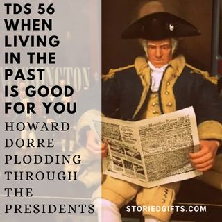 TDS 56 When Living In the Past Is Good For You Howard Dorre Plodding Through the Presidents