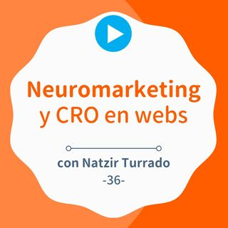Neuromarketing y CRO aplicado a páginas web, con Natzir Turrado