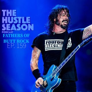 The Hustle Season: Ep. 159 Fathers Of Butt Rock