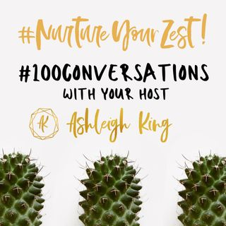 #NurtureYourZest #100Conversations with special guest Steve Pugh and your host Ashleigh King
