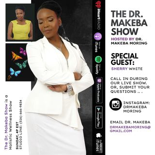 THE DR MAKEBA SHOW, HOSTED BY DR MAKEBA / SPECIAL GUEST:  SHERRY WHITE