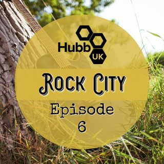 Hubb UK Rock City! Episode 6