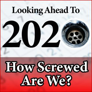 Looking Ahead to 2020: How Screwed Are We?