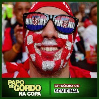 Papo de Gordo na Copa 2018 - Ep. 06 - Semifinal