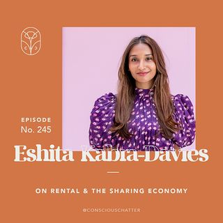 S05 Episode 245 | Eshita Kabra-Davies of By Rotation on fashion rental, making the sharing economy personal & challenging the pressure of *n