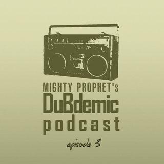 Mighty Prophet's DUBDEMIC Podcast episode 3