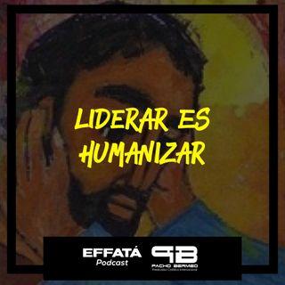 Liderar es Humanizar