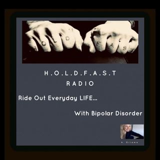 Episode Two - O is for open a dialogue to explore your illness on H.O.L.D.F.A.S.T. Radio