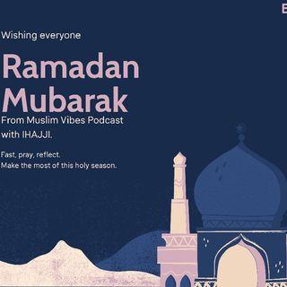 Episode 3 - Ramadan Mubarak ( Muslim Vibes Podcast )With Ihajji