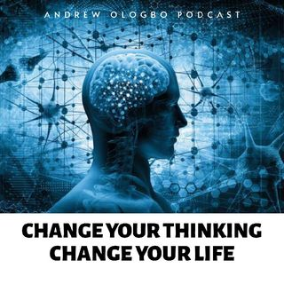 """Change Your Thinking, Change Your Life"" By Andrew Ologbo"