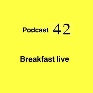 "Podcast 42 Breakfast ""Live"""