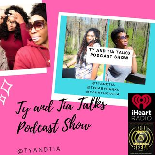 Ty and Tia Talks Podcast Episode 2 Weeknights 6 pm - 7 pm