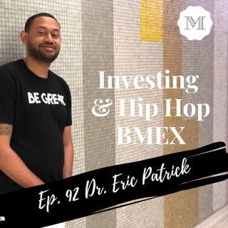 Ep. 92 Dr. Eric Patrick - Investing & Hip Hop