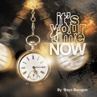 Its Your Time Now!