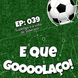EQG - #39 - Superliga e a volta do Soberano