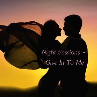Night Sessions - Give In To Me