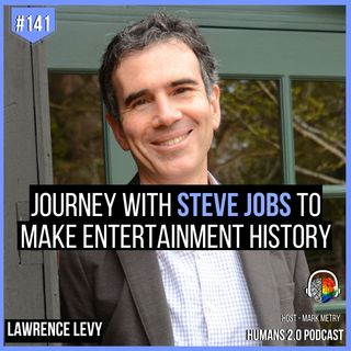 #141 - Lawrence Levy | Journey of Pixar with Steve Jobs to Make History