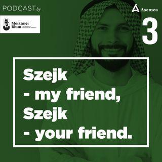 Odc. 3 - Przybliżamy kraje Zatoki i ich potencjał biznesowy - Szejk-my Friend, Szejk your Friend.