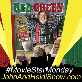 01-07-19-John And Heidi Show-MovieStarMonday-RedGreen