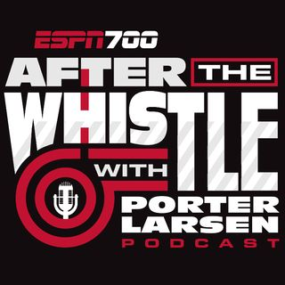 After The Whistle with Porter Larsen