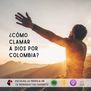 ¿Cómo clamar a Dios por Colombia?