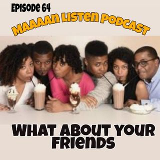 Episode 64 - What about your friends