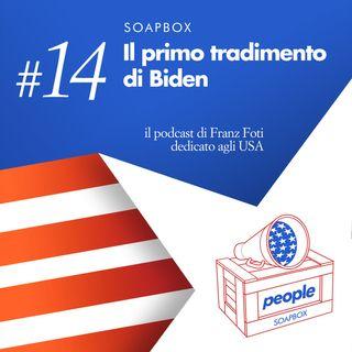 Soapbox #14 Il primo tradimento di Biden
