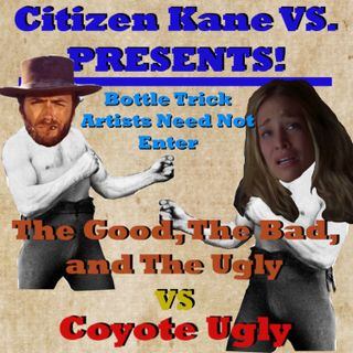 The Good, The Bad, and The Ugly vs Coyote Ugly