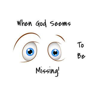 When God Seems To Be Missing
