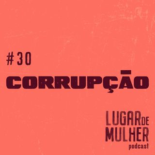#30 - Corrupção