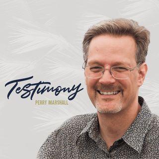 FH Testimonies - Perry Marshall