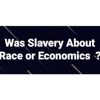 Was Slavery About Race or Economics  ?: 619-768-2945
