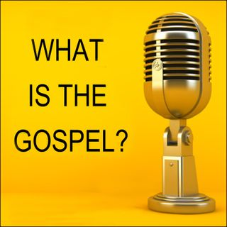 'What is the Gospel?'