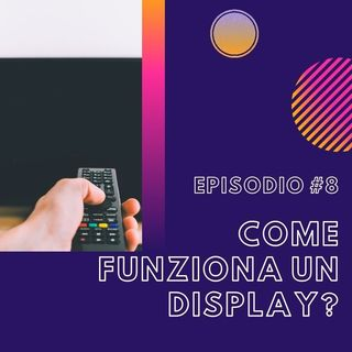 #8 - Come funziona un display?
