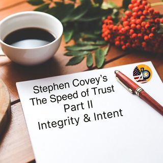 Stephen Covey's Speed of Trust - Full Book Summary Part 2 - 4 Cores of Credibility - Integrity & Intent