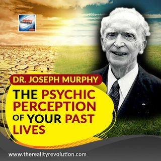 Dr. Joseph Murphy The Psychic Perception Of Your Past Lives