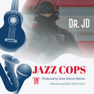 Jazz Cops by Dr. JD produced by Anno Domini Nation #BidenDemings #BidenDemings2020 #JoeBiden