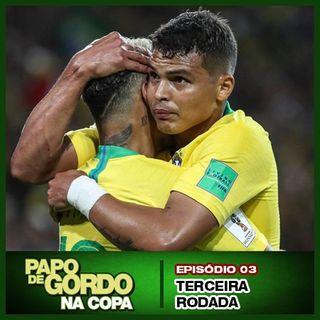 Papo de Gordo na Copa 2018 - Ep. 03 - Terceira Rodada