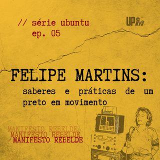 05 Série UBUNTU - Felipe Martins: saberes e práticas de um preto em movimento