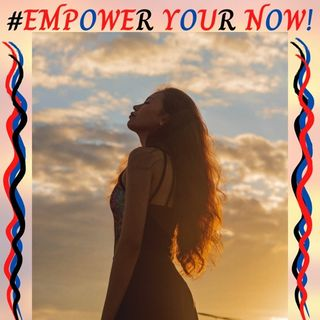 #EMPOWER YOUR NOW! Ft. Lora Cheadle