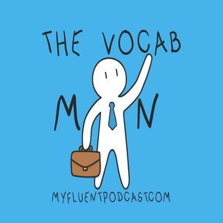 #30 - It goes without saying - become more fluent and listen to the vocab man