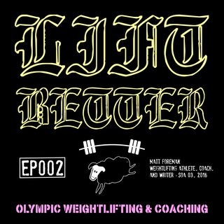 Lift Better Olympic Weightlifting 002 - Matt Foreman, Weightlifting Athlete, Coach, and Writer